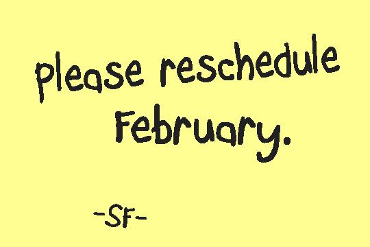 reschedule february